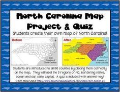 North Carolina Map Project  Quiz This is a project students will love, and the end result is a keepsake for students! With this project students create their own map of North Carolina! Students are introduced to all 100 counties by placing them correctly on a map.  NC Regions, bordering states, bordering ocean  state capital are also included. ~Kim Miller 2013 http://www.teacherspayteachers.com/Store/Kim-Miller-24.