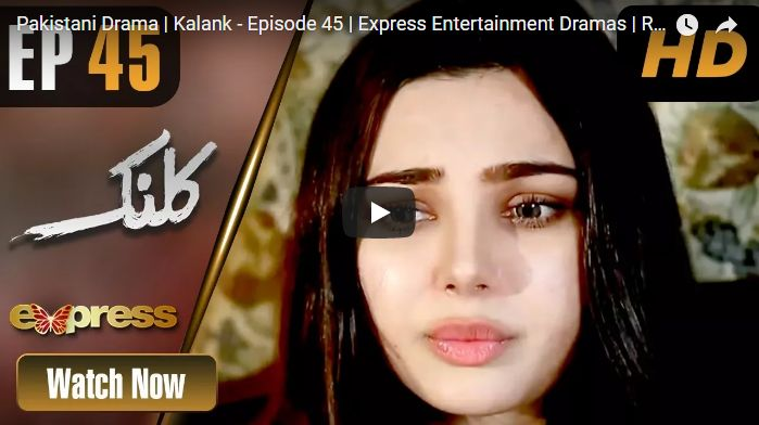Kalank Episode 45 in HD | Pakistani Tv Dramas Online