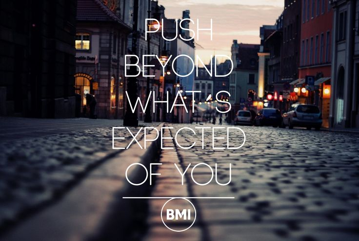 """""""Push beyond what's expected of you.""""   #Motivation #Inspiration #BigMindIdeas"""