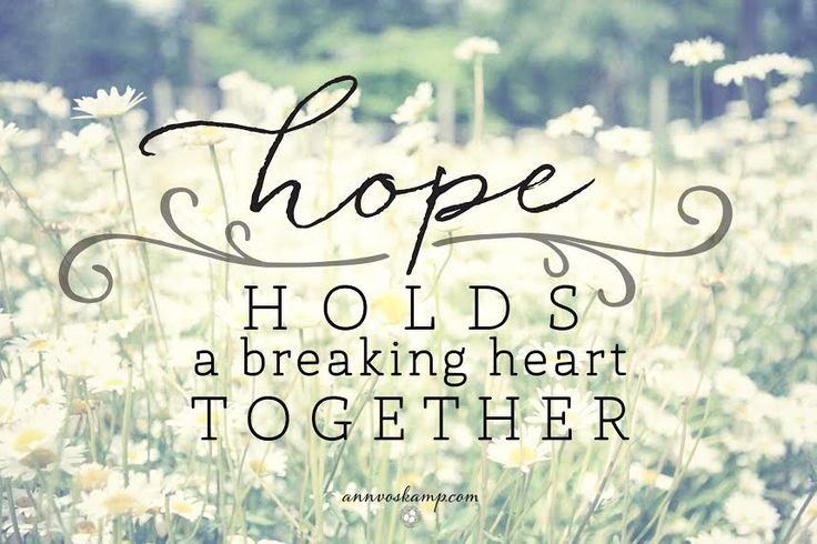 Hope holds a breaking heart together.: