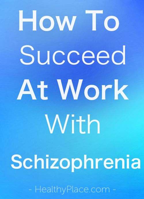 """""""Working, while living with schizophrenia, is a huge challenge. If you can work, finding the right job and accommodations, can lead to success."""" www.HealthyPlace.com"""