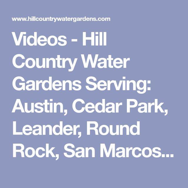 Videos - Hill Country Water Gardens Serving: Austin, Cedar Park, Leander, Round Rock, San Marcos, San Antonio, Waco, Dallas, Houston