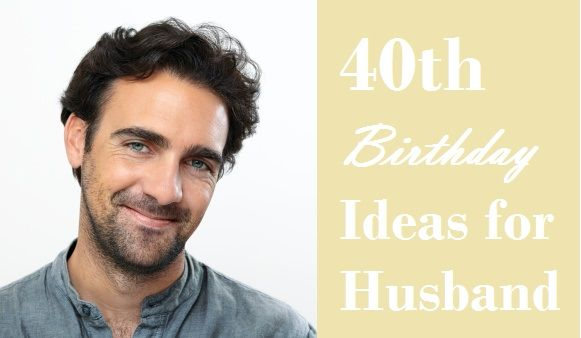 40th Wedding Anniversary Gifts For Husband: 40th Birthday Ideas For Husband