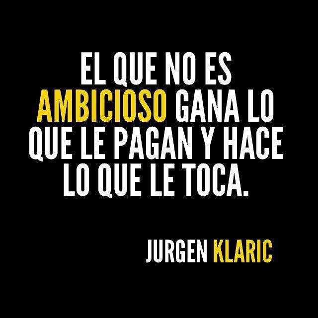 20 Frases de Neuromarketing para reflexionar de Jurgen Klaric. El que no es ambicioso hana lo que le pagan y hace lo que le toca. Frases de éxito y motivación para emprendedoras.