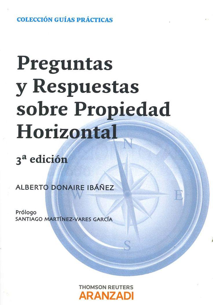 Preguntas y respuestas sobre propiedad horizontal / Alberto Donaire Ibañez ; prólogos, Jesús Marina Martínez-Pardo, Daniel Loscertales Fuertes.- Cizur Menor (Navarra) : Aranzadi, D.L. 2013