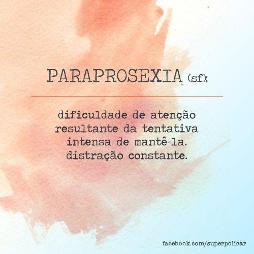 Paraprosexia - http://papodehomem.com.br/sapiossexual-fosfeno-acidia-malaxofobia-ultracrepidanismo-outras/#