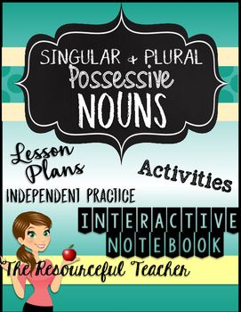 Teach your students about singular and plural possessive nouns with this  Singular and Plural Nouns Activities and Interactive Notebook Pages from The Resourceful Teacher.  Objectives Covered:  - Students will be able to identify and define singular possessive nouns.  - Students will be able to make a singular noun possessive by adding s to the end of the word.  - Students will be able to make a singular noun possessive by adding s to the end of the word. - Students will be able to write a…