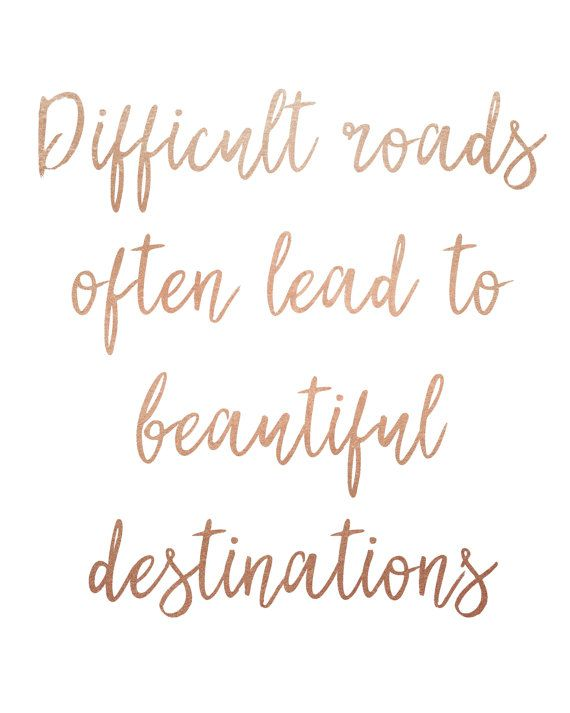 Difficult Roads Often Lead to Beautiful Destinations, rose gold foil printable wall art, faux foil inspirational quote print
