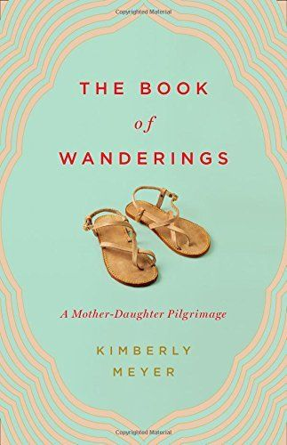 The Book of Wanderings: A Mother-Daughter Pilgrimage by Kimberly Meyer via @AOL_Lifestyle Read more: https://www.aol.com/article/lifestyle/2017/05/06/11-books-all-mother-and-daughter-duos-should-read/22071476/?a_dgi=aolshare_pinterest#fullscreen