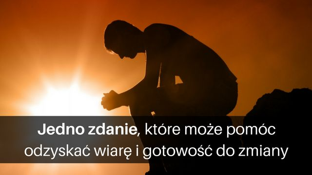 """Każdy z nas może znaleźć się w sytuacji, kiedy przestajemy wierzyć w siebie oraz w """"lepsze jutro"""".  Nie widzimy wtedy w niczym sensu...  Nie mamy ochoty podejmować żadnego działania...  Co w takiej sytuacji zrobić?   Oto odpowiedź, która może okazać się pomocna:  http://www.michalkidzinski.pl/jedno-zdanie-ktore-moze-pomoc-odzyskac-wiare-i-gotowosc-do-zmiany/"""