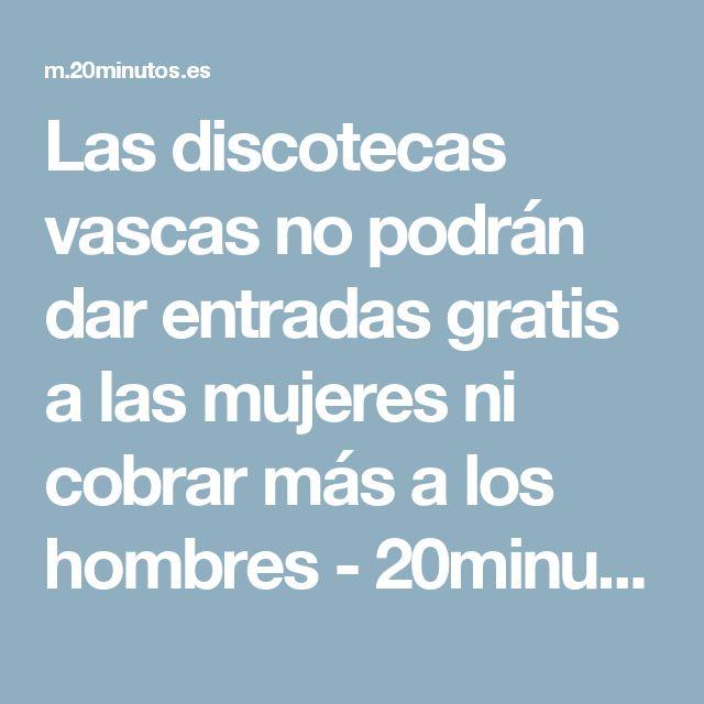 Las discotecas vascas no podrán dar entradas gratis a las mujeres ni cobrar más a los hombres - 20minutos.es