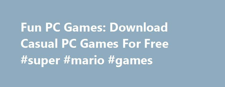 Fun PC Games: Download Casual PC Games For Free #super #mario #games http://game.remmont.com/fun-pc-games-download-casual-pc-games-for-free-super-mario-games/  Fun PC Games. Providing Quality Game Downloads And Free PC Games Since 2004 Classic Games Arkanoid Games Mac Games Fun PC Games is a reputable gaming site that offers thousands of addicting PC games since 2005. We pride ourselves by serving only the best PC games and Mac games available in casual games industry developed…