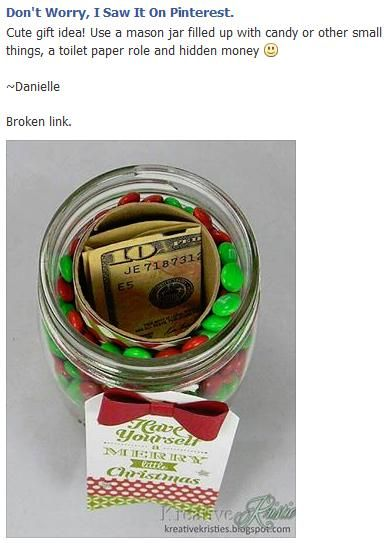 Cute gift idea...Use a mason jar filled up with candy or other small things, a toilet paper roll and hidden money.