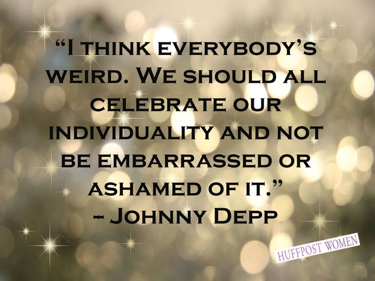 """""""I think everybody's weird. We should all celebrate our individuality and not be embarrassed or ashamed of it."""" - Johnny Depp. Holiday Quotes And Inspiration: 31 Ways To Have A Less Stressful December"""