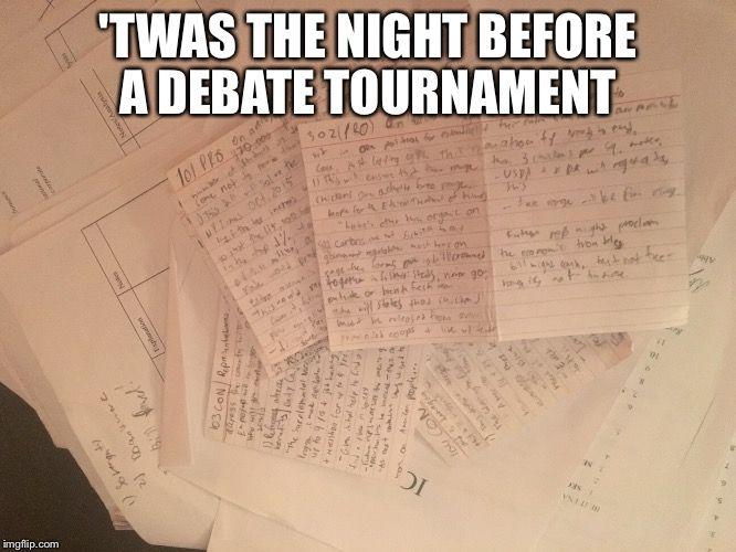 Debate memes| Debate club| High school debate| 'TWAS THE NIGHT BEFORE A DEBATE TOURNAMENT