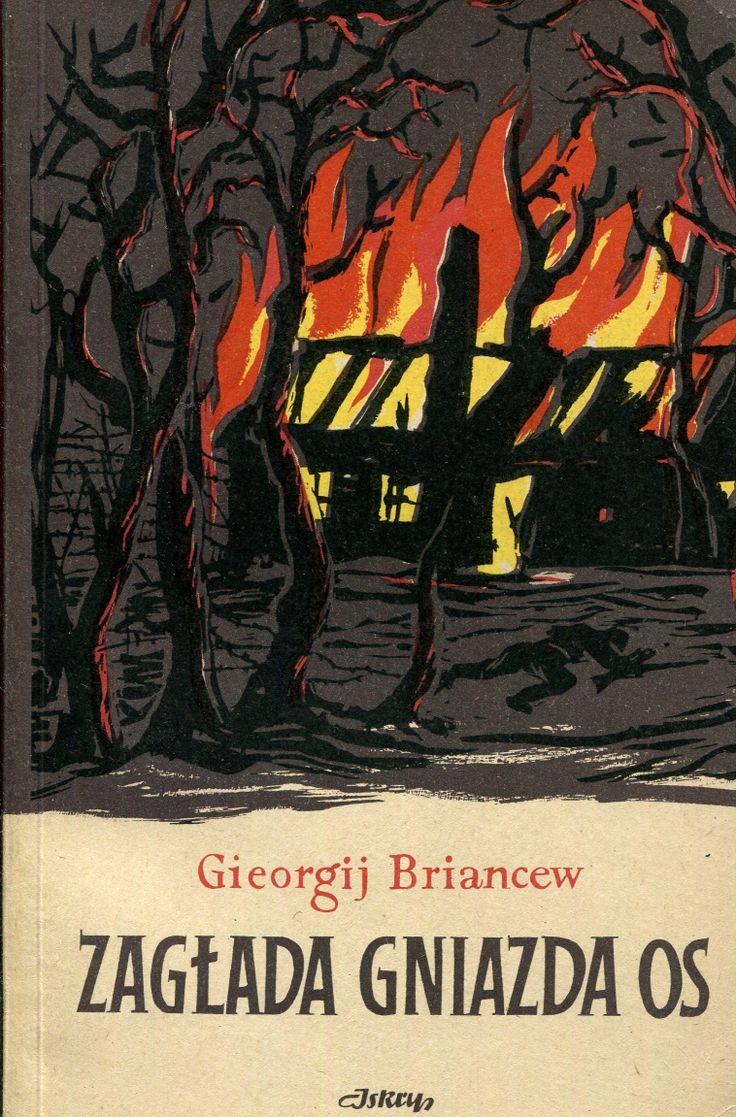 """""""Zagłada gniazda os"""" Gieorgij Briancew Translated by Nadzieja Drucka Cover by Jerzy Jaworowski Published by Wydawnictwo Iskry 1953"""