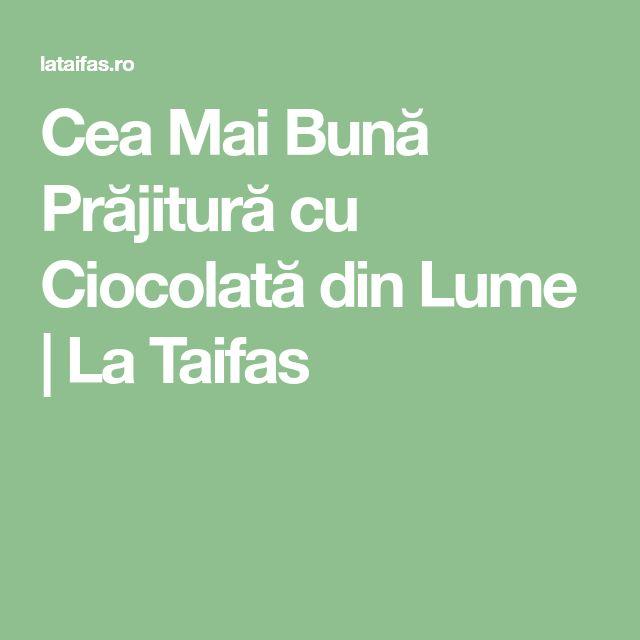 Cea Mai Bună Prăjitură cu Ciocolată din Lume | La Taifas