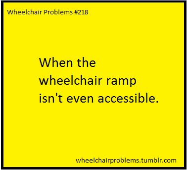 When the wheelchair ramp isn't even accessible.