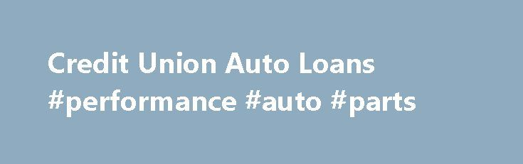 Credit Union Auto Loans #performance #auto #parts http://nef2.com/credit-union-auto-loans-performance-auto-parts/  #auto loan refinance rates # Auto Loans Lower Loan Rates for Autos, Boats, RVs and Motorcycles. Whether you have your heart set on a new car or truck, an RV or a boat, get behind the wheel for less money with a great Auto Loan rate from Xceed Financial. All loans feature: No-hassle application online,...