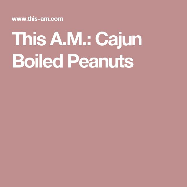 This A.M.: Cajun Boiled Peanuts