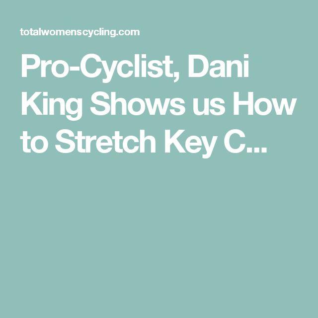 Pro-Cyclist, Dani King Shows us How to Stretch Key C...