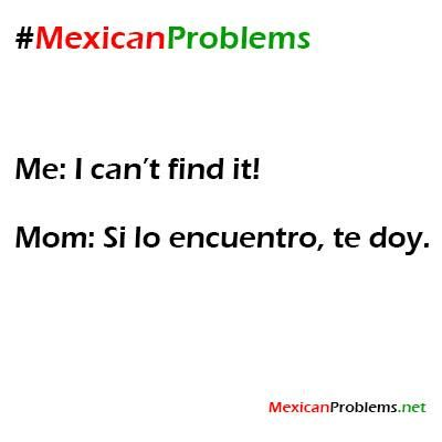 Mexican Problem #9342 - Mexican Problems....haha I'm not Mexican but I do this to Aleyah all the time