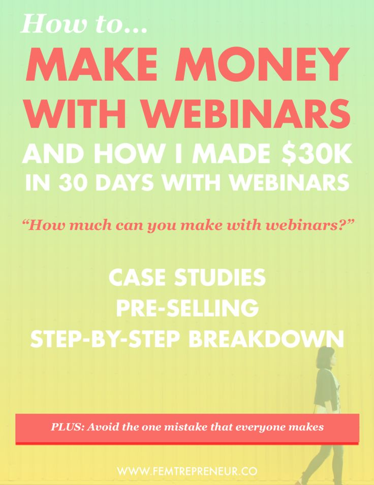 How to make money with webinars: case studies, pre-selling, and a step-by-step breakdown! >>