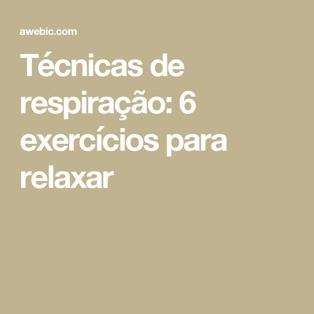 Técnicas de respiração: 6 exercícios para relaxar