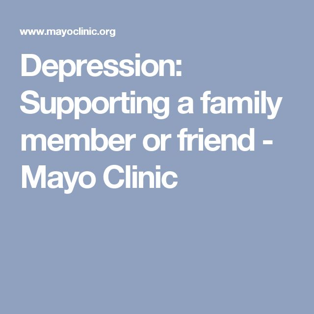 Depression: Supporting a family member or friend - Mayo Clinic