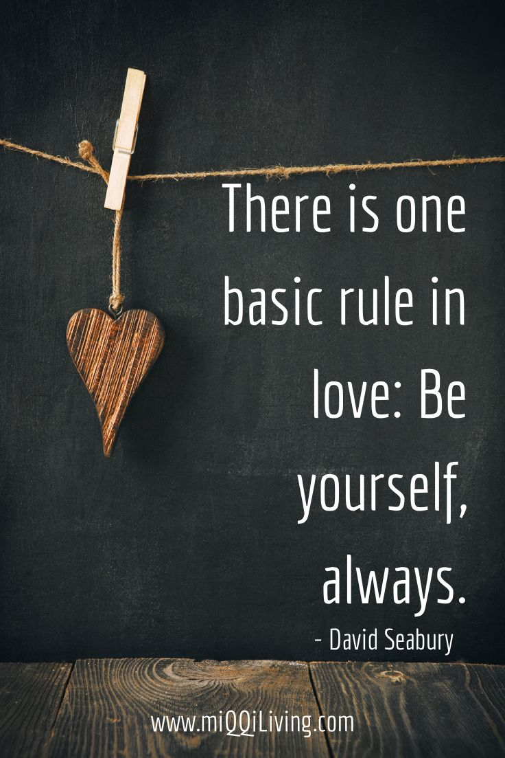 There is one basic rule in love: Be yourself, always.  http://www.miqqiliving.com/