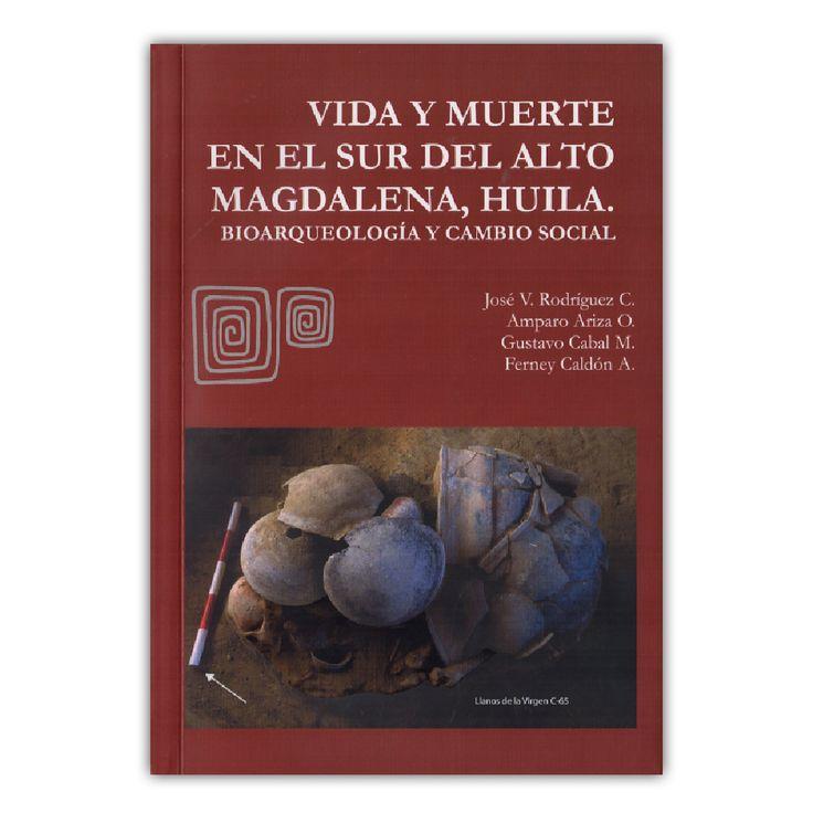 Vida y muerte en el sur del alto Magdalena, Huila – Varios – Universidad Nacional de Colombia www.librosyeditores.com Editores y distribuidores