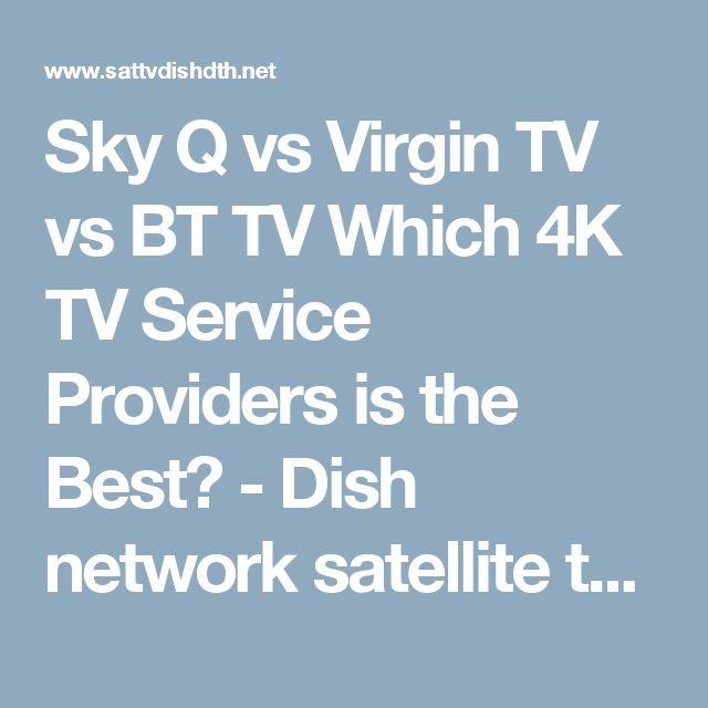 Sky Q vs Virgin TV vs BT TV Which 4K TV Service Providers is the Best? - Dish network satellite television dth ipTV internet TV news