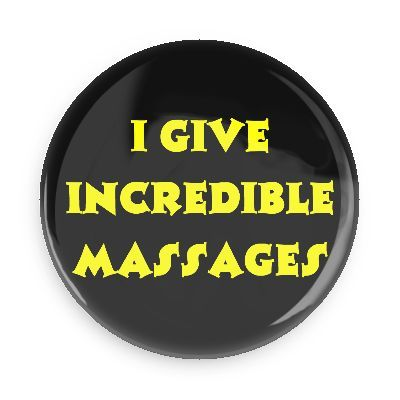 Funny Buttons - Custom Buttons - Promotional Badges - Funny Pick Up Lines Pins - Wacky Buttons - I give incredible massages