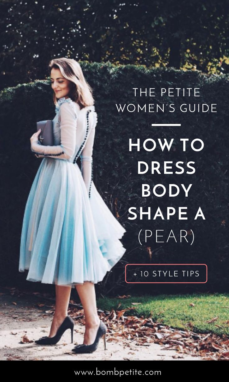THE PETITE WOMENS BODY SHAPE GUIDE: In this part of Petite Women's Ultimate Guide to Dressing for your Body Shape we share fashion tips and dresses picks for the body type A (pear-shaped).WHY YOU'RE LUCKY Your narrow shoulders and defined waist are a point of envy for other woman and your curvy hips give you a feminine silhouette.YOUR STYLE GOALS You should be aiming to elongate and balance your figure by accentuating your upper body. Petite dresses, style tips, trends…