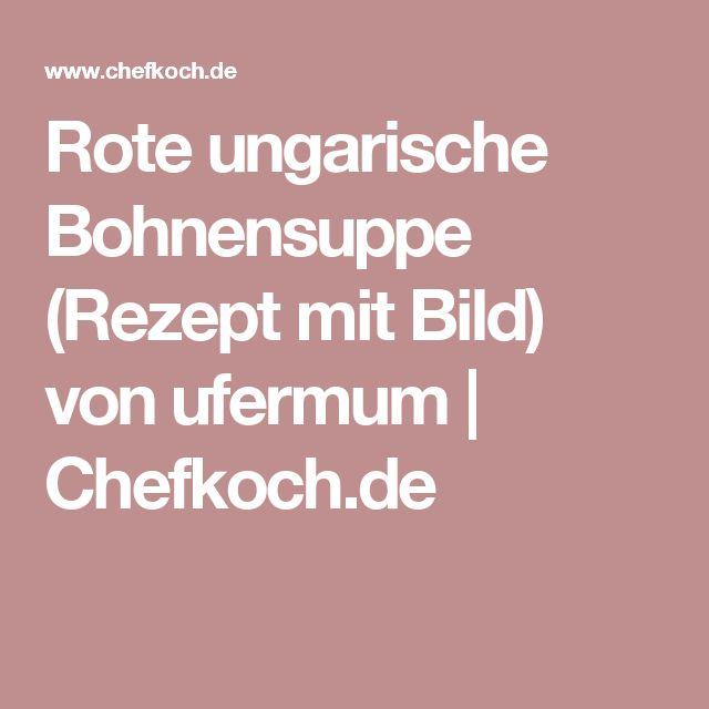 Rote ungarische Bohnensuppe (Rezept mit Bild) von ufermum | Chefkoch.de