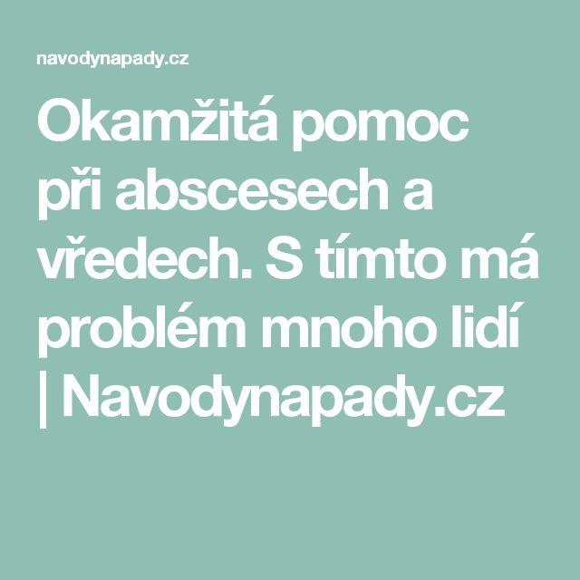 Okamžitá pomoc při abscesech a vředech. S tímto má problém mnoho lidí   Navodynapady.cz