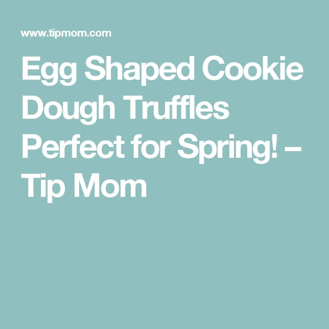 Egg Shaped Cookie Dough Truffles Perfect for Spring! – Tip Mom