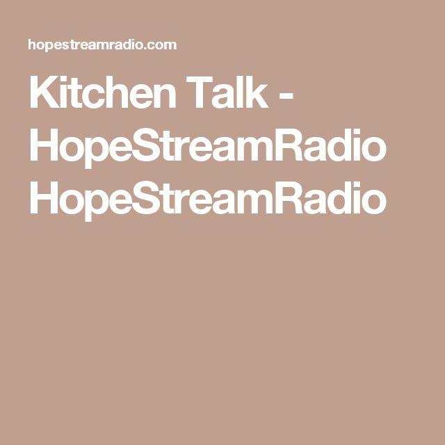 Kitchen Talk - HopeStreamRadioHopeStreamRadio