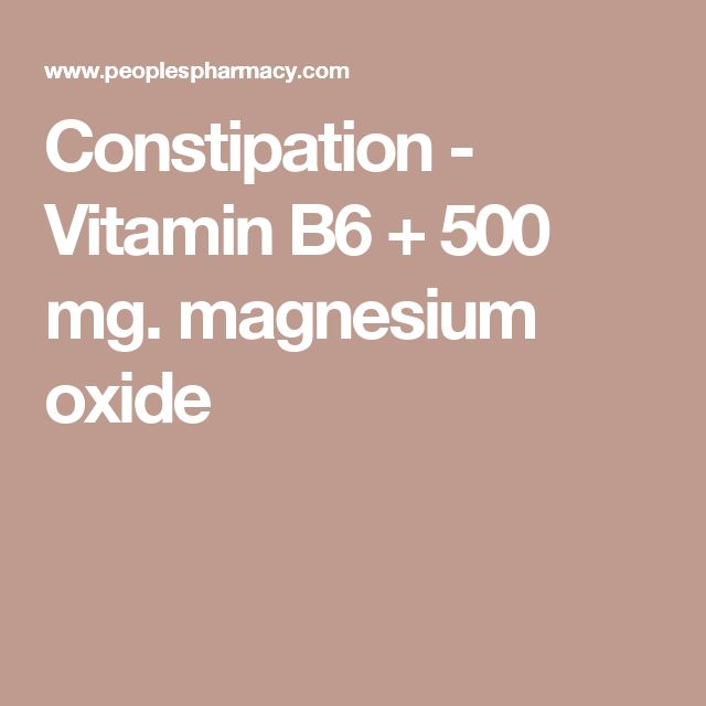 Constipation - Vitamin B6 + 500 mg. magnesium oxide