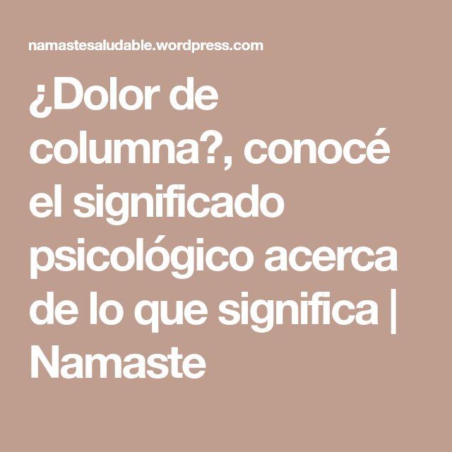 ¿Dolor de columna?, conocé el significado psicológico acerca de lo que significa | Namaste