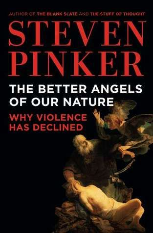 The Better Angels of Our Nature: Why Violence Has Declined -  Pinker argues, ..understand the inner demons that incline us toward violence (ie. revenge, sadism, & tribalism) & the better angels that steer us away. Thanks to the spread of government, literacy, trade, & cosmopolitanism, we increasingly control our impulses, empathize w/ others, bargain rather than plunder, debunk toxic ideologies, & deploy our powers of reason to reduce the temptations of violence.