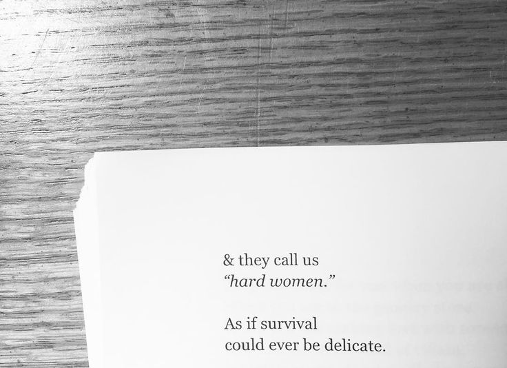"""And they call us 'hard women,' as if survival could ever be delicate."" - Clementine von Radics"