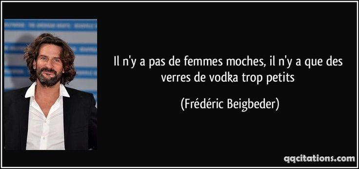 Il n'y a pas de femmes moches, il n'y a que des verres de vodka trop petits (Frédéric Beigbeder) #citations #FrédéricBeigbeder