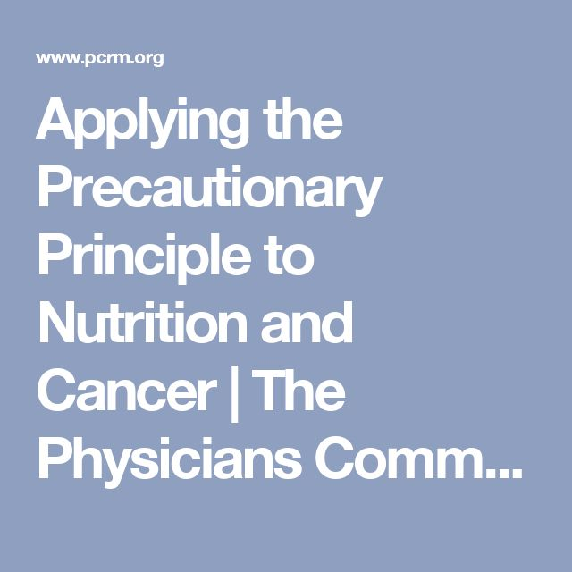 Applying the Precautionary Principle to Nutrition and Cancer | The Physicians Committee