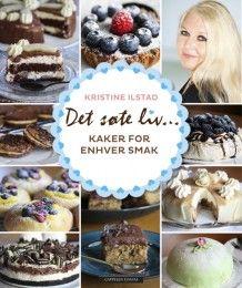 Det søte liv - Kaker for enhver smak av Kristine Ilstad (Innbundet)