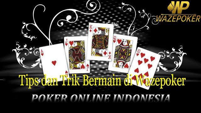 Tips dan Trik Poker Bermain Poker Online di WazePoker.com