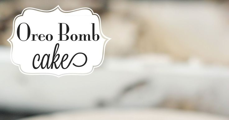 The View From 510: Oreo Bomb Cake Recipe
