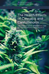 The Health Effects of Cannabis and Cannabinoids: The Current State of Evidence and Recommendations for Research  : Health and Medicine Division