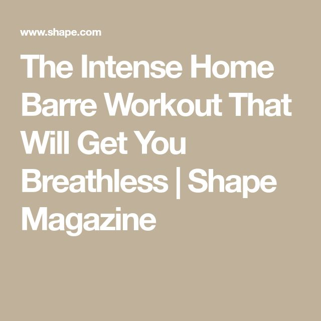 The Intense Home Barre Workout That Will Get You Breathless | Shape Magazine