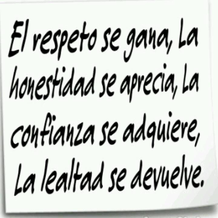 El respeto se gana, la honestidad se aprecia, la confianza se adquiere, la lealtad se devuelve. #frases .l.